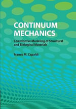 Continuum Mechanics : Constitutive Modeling of Structural and Biological Materials - Franco M. Capaldi