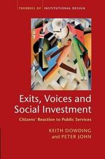 Exits, Voices and Social Investment : Citizens' Reaction to Public Services - Keith Dowding