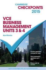 Cambridge Checkpoints VCE Business Management Units 3 and 4 2015 : Cambridge Checkpoints - Alan Wharton