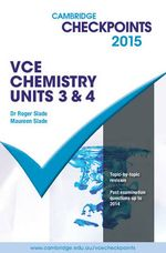 Cambridge Checkpoints VCE Chemistry Units 3 and 4 2015 : Cambridge Checkpoints - Roger Slade