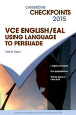 Cambridge Checkpoints VCE English/EAL Using Language to Persuade 2015 - Andrea Hayes