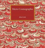 Micro-Cosmographie : Or, a Piece of the World Discovered; in Essays and Characters - John Earle