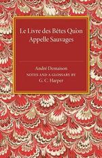 Le Livre des Betes Qu'on Appelle Sauvages - Andre Demaison