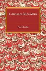 L'annonce Faite a Marie : Mystere En Quatre Actes Et Un Prologue - Paul Claudel