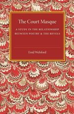 The Court Masque : A Study in the Relationship Between Poetry and the Revels - Enid Welsford