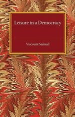 Leisure in a Democracy - Viscount Samuel