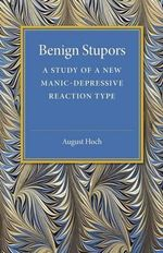 Benign Stupors : A Study of a New Manic-Depressive Reaction Type - August Hoch