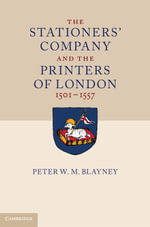 The Stationers' Company and the Printers of London, 1501 1557 - Peter W. M. Blayney