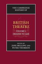 The Cambridge History of British Theatre : Volume 1