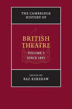 The Cambridge History of British Theatre : Since 1895 Volume 3