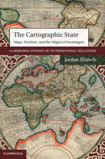 The Cartographic State : Maps, Territory, and the Origins of Sovereignty - Jordan Branch