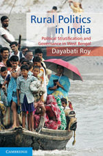 Rural Politics in India : Political Stratification and Governance in West Bengal - Dayabati Roy