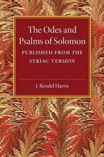 The Odes and Psalms of Solomon : Published from the Syriac Version - J. Rendel Harris