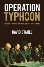Operation Typhoon : Hitler's March on Moscow, October 1941 - David Stahel