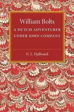 William Bolts : A Dutch Adventurer Under John Company - N.L. Hallward