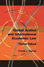 Global Justice and International Economic Law : Three Takes - Frank J. Garcia