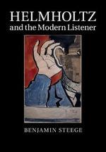 Helmholtz and the Modern Listener - Benjamin Steege