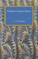Chinese Ceramic Glazes - A. L. Hetherington