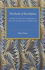 Book of Revelation : Theory of the Text - Rearranged Text and Translation - Commentary - John Oman