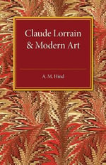 Claude Lorrain and Modern Art : The Rede Lecture MCMXXVI - A. M. Hind