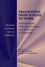 Transitions from School to Work : Globalization, Individualization, and Patterns of Diversity