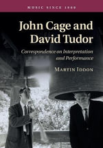 John Cage and David Tudor : Correspondence on Interpretation and Performance - Martin Iddon