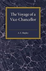 The Voyage of a Vice-Chancellor - Arthur Everett Shipley