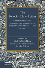 The Pollock-Holmes Letters: Volume 1: Volume 1 : Correspondence of Sir Frederick Pollock and Mr Justice Holmes 1874-1932