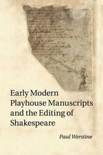 Early Modern Playhouse Manuscripts and the Editing of Shakespeare - Paul Werstine