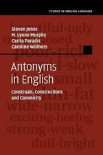 Antonyms in English : Construals, Constructions and Canonicity - Steven Jones
