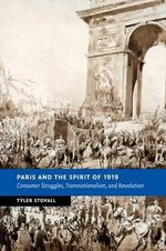 Paris and the Spirit of 1919 : Consumer Struggles, Transnationalism and Revolution - Tyler Stovall