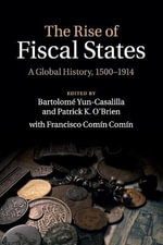 The Rise of Fiscal States : A Global History, 1500-1914