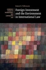 Foreign Investment and the Environment in International Law : Cambridge Studies in International and Comparative Law - Jorge E. Vinuales