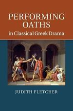 Performing Oaths in Classical Greek Drama - Judith Fletcher