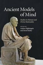 Ancient Models of Mind : Studies in Human and Divine Rationality