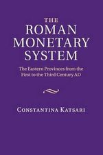 The Roman Monetary System : The Eastern Provinces from the First to the Third Century Ad - Constantina Katsari