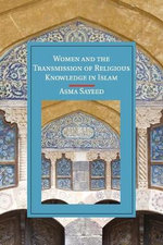 Women and the Transmission of Religious Knowledge in Islam : Cambridge Studies in Islamic Civilization - Asma Sayeed