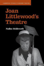 Joan Littlewood's Theatre : Cambridge Studies in Modern Theatre - Nadine Holdsworth