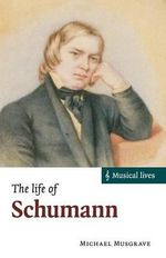 The Life of Schumann : Musical Lives - Michael Musgrave