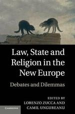 Law, State and Religion in the New Europe : Debates and Dilemmas