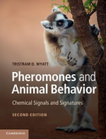 Pheromones and Animal Behavior - Tristram D. Wyatt