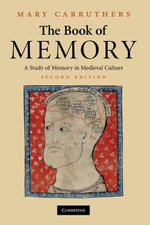 The Book of Memory : A Study of Memory in Medieval Culture - Mary Carruthers