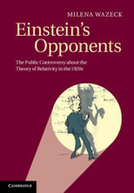 Einstein's Opponents : The Public Controversy about the Theory of Relativity in the 1920s - Milena Wazeck