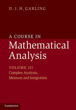 A Course in Mathematical Analysis : Volume 3, Complex Analysis, Measure and Integration - D. J. H. Garling