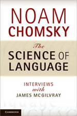 The Science of Language : Interviews with James McGilvray - Noam Chomsky