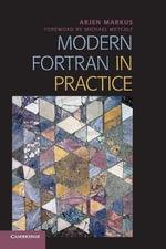 Modern Fortran in Practice - Arjen Markus