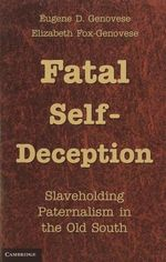 Fatal Self-Deception : Slaveholding Paternalism in the Old South - Eugene D. Genovese