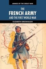 The French Army and the First World War - Elizabeth Greenhalgh