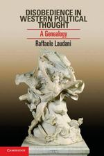 Disobedience in Western Political Thought : A Genealogy - Raffaele Laudani