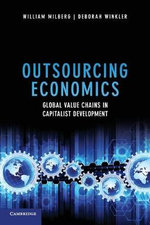 Outsourcing Economics : Global Value Chains in Capitalist Development - William Milberg
